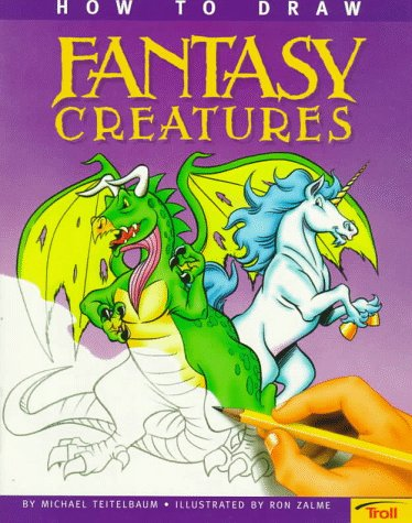 How to Draw Fantasy Creatures (How to: Teitelbaum, Michael S.