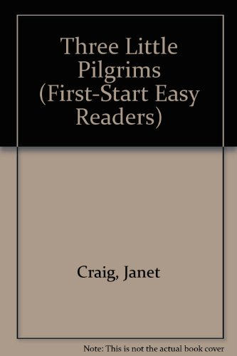 Three Little Pilgrims (A First-Start Easy Reader) (081674520X) by Janet Craig; Rebecca McKillip Thornburgh