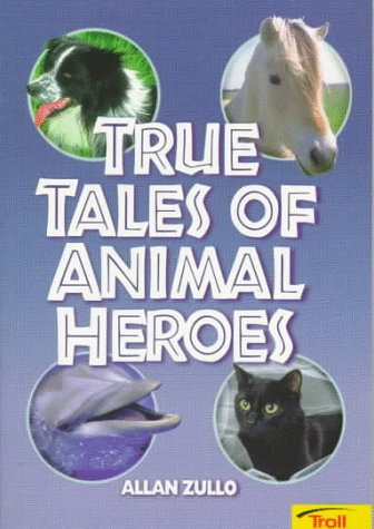 True Tales Of Animal Heroes: Allan Zullo