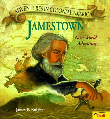 Jamestown, New World Adventure: James E. Knight