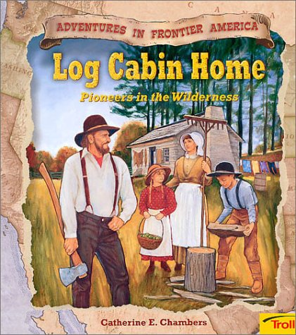 9780816748891: Log Cabin Home: Pioneers in the Wilderness