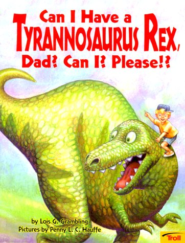 9780816749461: Can I Have a Tyrannosaurus Rex, Dad? Can I? Please!