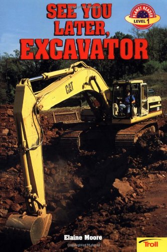 See You Later Excavator (Planet Reader Level: Moore, Elaine