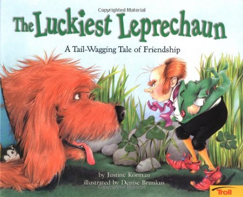 The Luckiest Leprechaun: A Tail-Wagging Tale of Friendship: Justine Korman