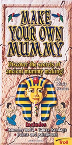 9780816766079: Make Your Own Mummy: Discover the Ancient Secrets of Egyptian Mummy Making!  Includes Mummy Mold, Gauze Bandage, Paints and Paintbrush, 16-Page Book