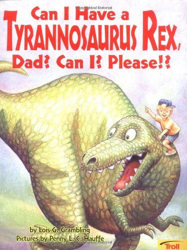 9780816768592: Can I Have a Tyrannosaurus Rex, Dad? Can I? Please!