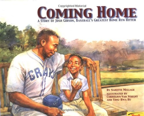 Coming Home: A True Story of Josh Gibson, Baseball's Greatest Home Run Hitter (0816770093) by Nanette Mellage; Cornelius Van Wright; Ying-Hwa Hu