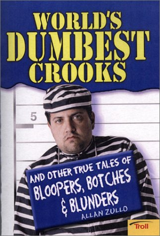 9780816777693: World's Dumbest Crooks: And Other True Tales of Bloopers, Botches & Blunders