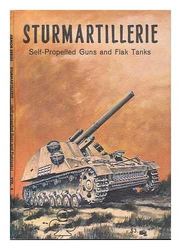 Sturmartillerie Part 2: Self-Propelled Guns and Flak Tanks - Armor Series 4: Walter J. Spielberger,...