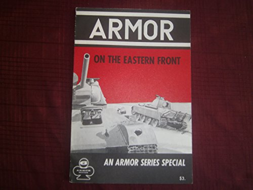 Armor on the Eastern Front. Armor Series Vol. 6.: Spielberger, Walter J.