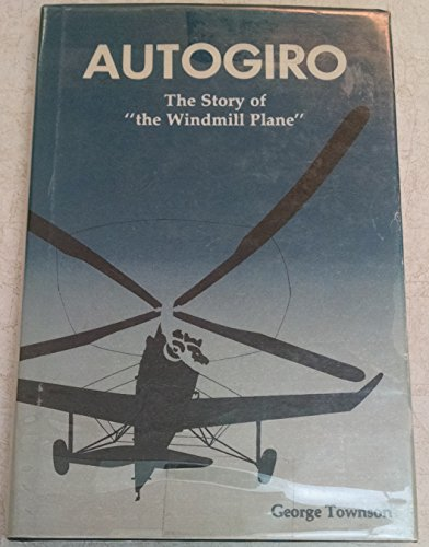 Autogiro: the Story of 'the Windmill Plane': Townson, George