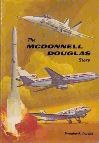 MCDONNELL DOUGLAS STORY: Ingells, Douglas J.