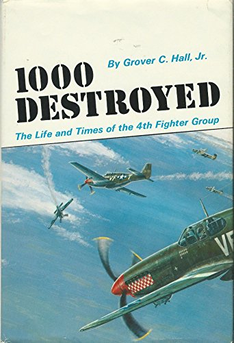 1,000) One Thousand Destroyed: The Life and Times of the Fourth Fighter Group Reprint of the 1946 ...