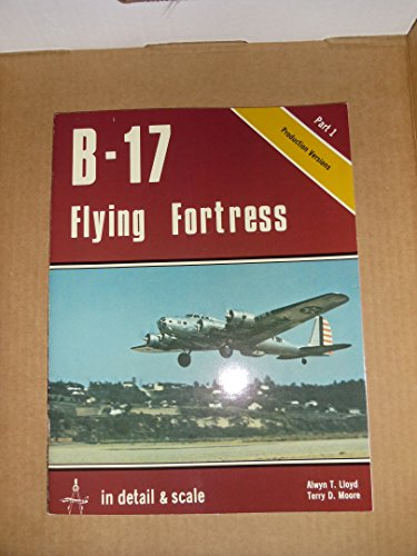 B-17 Flying Fortress in Detail and Scale. Part 1, Part 2 Derivatives - D & S Vol. 11, Part 3 ...