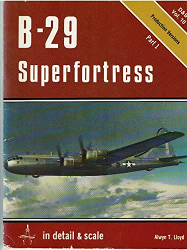 B-29 SUPERFORTRESS IN DETAIL & SCALE, PART 2: DERIVATIVES: Alwyn T. Lloyd