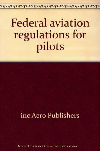 Federal aviation regulations for pilots: Aero Publishers, inc