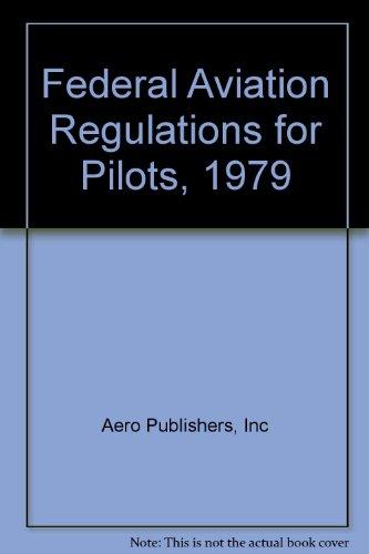 Federal Aviation Regulations for Pilots, 1979: Aero Publishers, Inc