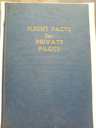 Flight Facts for Private Pilots Including Attitude Instrument Flying