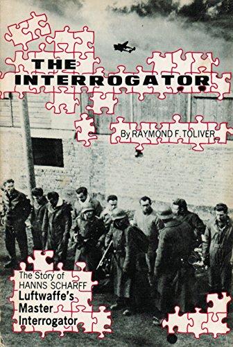 The Interrogator: The Story of Hanns Scharff, Luftwaffe's Master Interrogator [SIGNED By ...