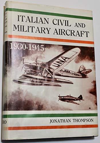 Italian Civil and Military Aircraft 1930-1945: THOMPSON, JONATHAN W.