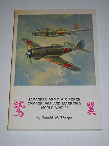 Japanese Army Air Force Camouflage and Markings: Thorpe, Donald W.