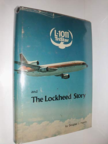 L-1011 Tristar and the Lockheed Story: Ingells, Douglas J.