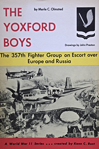 The Yoxford Boys: The 357th Fighter Group on Escort over Europe and Russia: Merle C. Olmsted