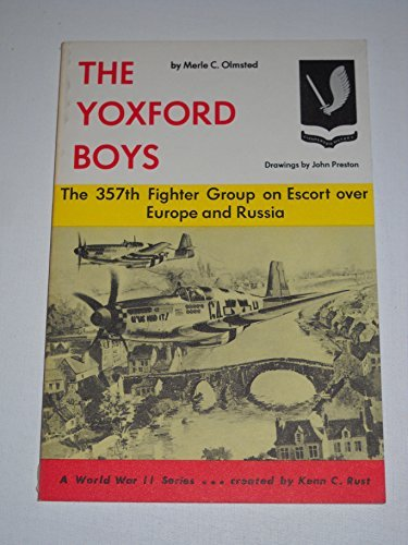 The Yoxford Boys: The 357th Fighter Group on Escort over Europe and Russia: Olmsted, Merle C.; ...