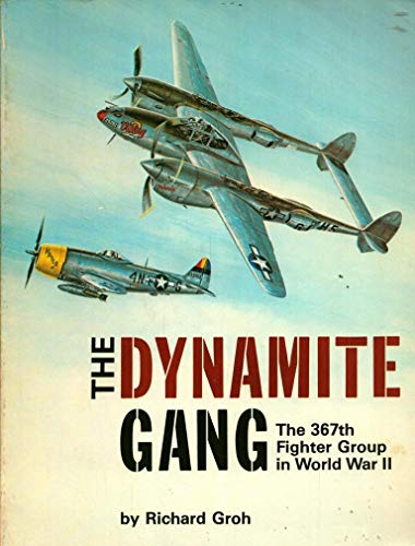 9780816897704: The Dynamite Gang: The 367th Fighter Group in World War II