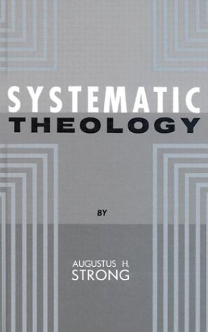 Systematic Theology:: Augustus H. Strong; A. Strong