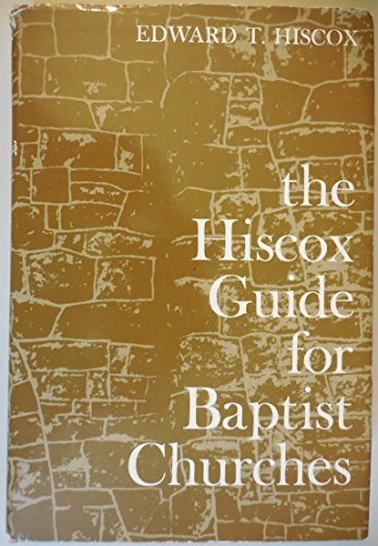 The Hiscox Guide for Baptist Churches: Hiscox, Edward T.