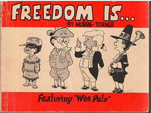 "Freedom is . Featuring ""Wee Pals."": Turner, Morrie"