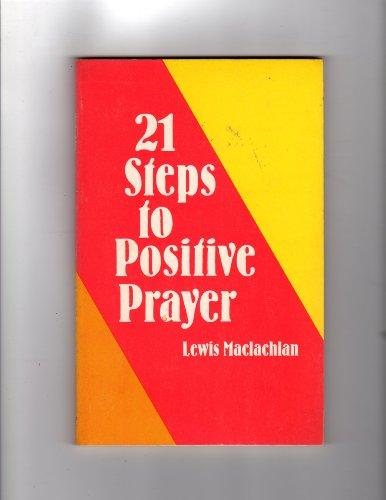 Twenty-One Steps to Positive Prayer: Lewis Maclachlan
