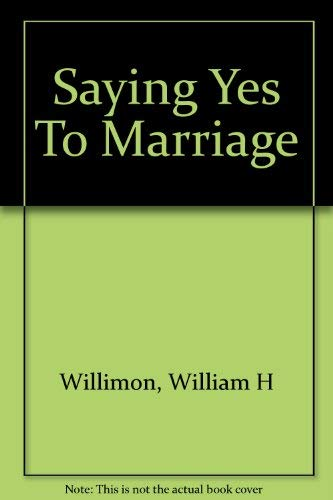 Saying yes to marriage (0817008128) by William H Willimon