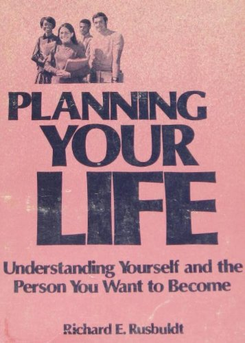 Planning Your Life: Understanding Yourself and the Person You Want to Become: Rusbuldt, Richard E.