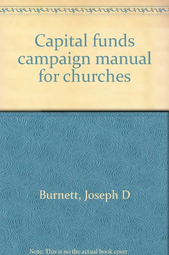 Capital funds campaign manual for churches: Burnett, Joseph D