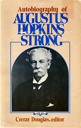 Autobiography of Augustus Hopkins Strong: Strong, Augustus Hopkins