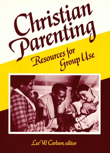 Christian Parenting: Resources for Group Use Carlson, Lee W.