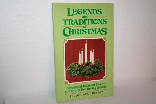 Legends and Traditions of Christmas: Revoir, Trudie West
