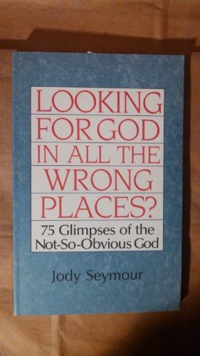9780817011611: Looking for God in All the Wrong Places?: 75 Glimpses of the Not-So-Obvious God