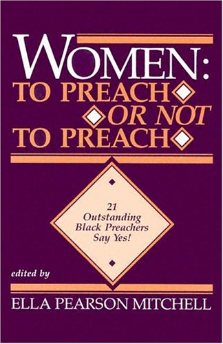 Women: To Preach or Not to Preach: 21 Outstanding Black Preachers Say Yes!: Mitchell, Ella Pearson
