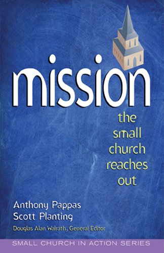 Mission: The Small Church Reaches Out (Small Church in Action): Anthony Pappas; Scott Planting