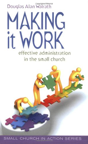 9780817012113: Making It Work: Effective Administration in the Small Church (Small Church in Action)