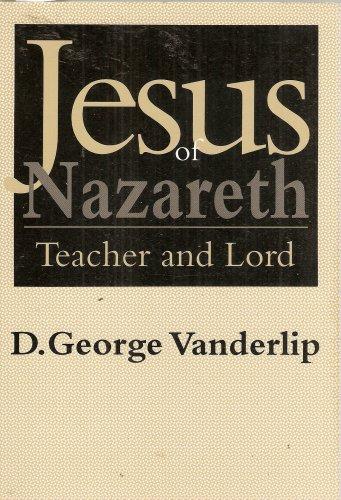 Jesus of Nazareth, Teacher and Lord: Vanderlip, D. George