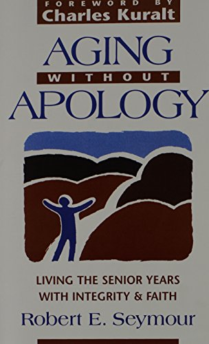 9780817012229: Aging Without Apology: Living the Senior Years With Integrity and Faith