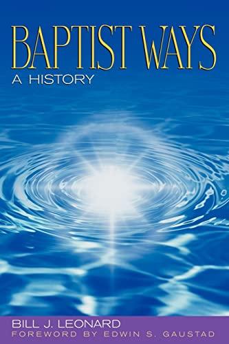 Baptist Ways: A History: Professor Bill J Leonard