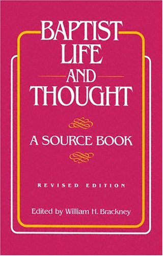 Baptist Life and Thought: A Source Book: Brackney, William H., Brankney, William H.