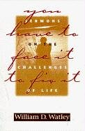 You Have to Face It to Fix It: Sermons on the Challenges of Life: William D Watley