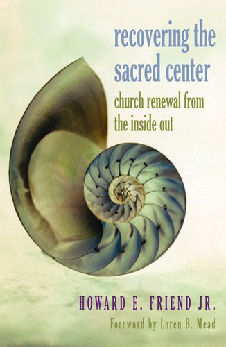 RECOVERING THE SACRED CENTER : Church Renewal from the Inside Out