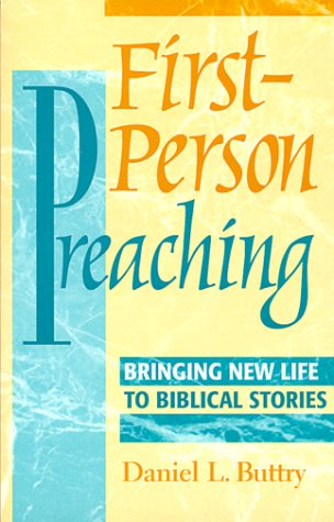 First-Person Preaching: Bringing New Life to Biblical Stories - Buttry, Daniel